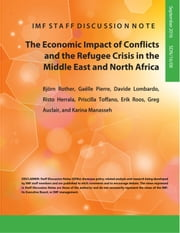 The Economic Impact of Conflicts and the Refugee Crisis in the Middle East and North Africa ebook by Bjoern Rother,Gaelle Pierre,Davide Lombardo,Risto Herrala,Priscilla Toffano,Erik Roos,Allan G Auclair,Karina Manasseh