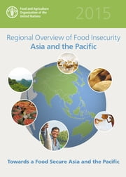 Regional Overview of Food Insecurity. Asia and the Pacific ebook by FAO