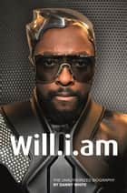 Will.i.am - The Unauthorized Biography ebook by Danny White