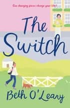 The Switch - A Novel ebook by Beth O'Leary