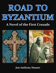 The Road To Byzantium ebook by Jon Anthony Hauser