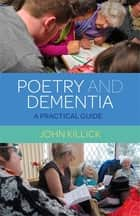 Poetry and Dementia - A Practical Guide ebook by John Killick