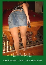 Latina MILF - Undressed and Uncensored ebook by Voy Wilde