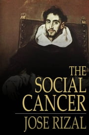 The Social Cancer - Noli Me Tangere ebook by Jose Rizal,Charles Derbyshire
