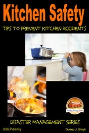 Kitchen Safety: Tips to Prevent Kitchen Accidents ebook by Dueep J. Singh