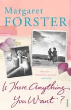Is There Anything You Want? eBook by Margaret Forster