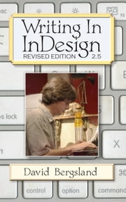 Writing In InDesign Revised Edition 2.5 ebook by David Bergsland