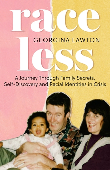 Raceless - A Journey Through Family Secrets, Self-Discovery and Racial Identities in Crisis ebook by Georgina Lawton