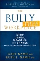 The Bully-Free Workplace ebook by Gary Namie,Ruth F. Namie