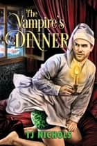 The Vampire's Dinner ebook by TJ Nichols