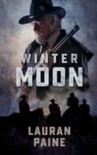 Winter Moon ebook by Lauran Paine