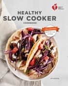 American Heart Association Healthy Slow Cooker Cookbook, Second Edition 電子書 by American Heart Association