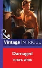Damaged (Mills & Boon Intrigue) (Colby Agency: The New Equalizers, Book 2) ebook by Debra Webb