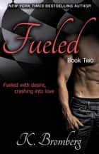 Fueled ebook by K. Bromberg