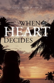 When the Heart Decides ebook by George Gyude Wisner II