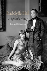 Radclyffe Hall - A Life in the Writing ebook by Richard Dellamora