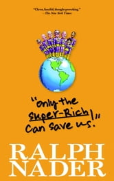 """Only the Super-Rich Can Save Us!"" ebook by Ralph Nader,Jim Feast"