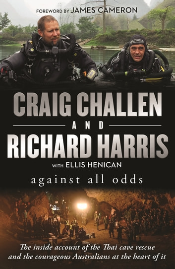 Against All Odds - The inside account of the Thai cave rescue and the courageous Australians at the heart of it ebook by Craig Challen,Richard Harris