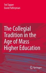 The Collegial Tradition in the Age of Mass Higher Education ebook by Ted Tapper,David Palfreyman