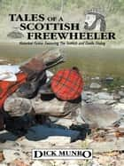 Tales of a Scottish Freewheeler - Historical Fiction Featuring the Scottish and Gaelic Dialog ebook by Dick Munro
