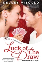 Luck of the Draw - A Shamrock Falls Novel ebook by Kelley Vitollo