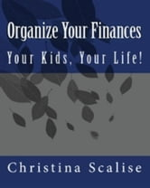 Organize Your Finances, Your Kids, Your Life! ebook by Christina Scalise