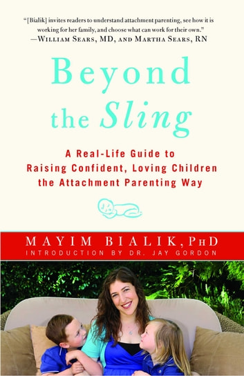 Beyond the Sling - A Real-Life Guide to Raising Confident, Loving Children the Attachment Parenting Way ebook by Mayim Bialik, Ph.D.