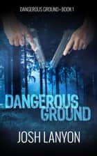 Dangerous Ground - Dangerous Ground 1 ebook by Josh Lanyon
