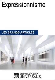 Expressionnisme - Les Grands Articles d'Universalis ebook by Kobo.Web.Store.Products.Fields.ContributorFieldViewModel
