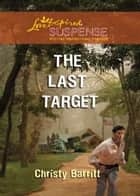 The Last Target (Mills & Boon Love Inspired Suspense) ebook by Christy Barritt