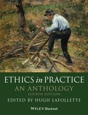 Ethics in Practice - An Anthology ebook by Hugh LaFollette