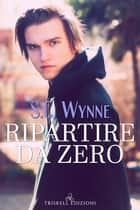Ripartire da zero ebook by S. C. Wynne