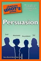 The Complete Idiot's Guide to Persuasion ebook by Steve Booth-Butterfield Ed.D.