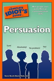 The Complete Idiot's Guide to Persuasion ebook by Steve Booth-Butterfield, Ed.D.