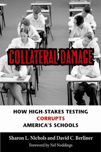 Collateral Damage - How High-Stakes Testing Corrupts America's Schools ebook by Sharon L. Nichols,David C. Berliner