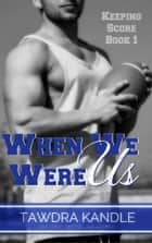 When We Were Us ekitaplar by Tawdra Kandle