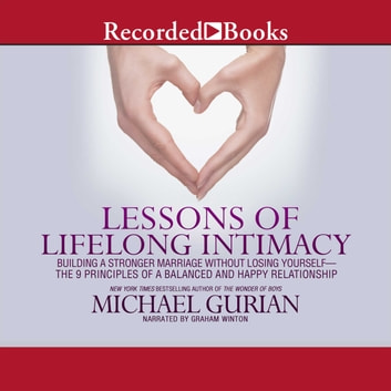 Lessons of Lifelong Intimacy - Building a Stronger Marriage Without Losing YourselfThe 9 Principles of a Balanced and Happy Relationship audiobook by Michael Gurian