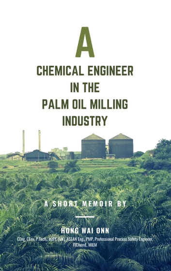 A Chemical Engineer in the Palm Oil Milling Industry ebook by Hong Wai Onn