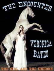 The Girl and the Unicorn: Book 1: The Encounter - Unicorn Shapeshifter Erotica ebook by Veronica Bates