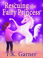 Rescuing the Fairy Princess ebook by T.K. Garner