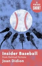 Insider Baseball - from Political Fictions ebook by Joan Didion