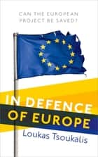 In Defence of Europe - Can the European Project Be Saved? ebook by Loukas Tsoukalis