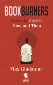 Bookburners: Now and Then - (Episode 7) ebook by Max Gladstone,Margaret Dunlap,Brian Francis Slattery, and Mur Lafferty