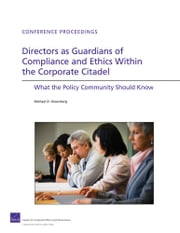Directors as Guardians of Compliance and Ethics Within the Corporate Citadel - What the Policy Community Should Know ebook by Michael D. Greenberg