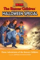 Halloween Special - Three Adventures of the Boxcar Children ebook by Gertrude  Chandler Warner, Charles Tang, Hodges Soileau