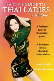 Patty's Guide to Thai Ladies & All Men ebook by Tony Crossley,Patcha Boonjaeng