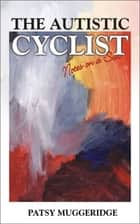 The Autistic Cyclist ebook by Patsy Muggeridge