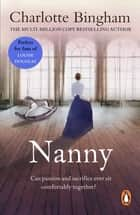 Nanny - a powerful and emotional novel about passion and sacrifice from bestselling author Charlotte Bingham ebook by Charlotte Bingham