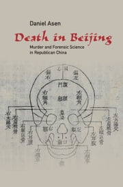 Death in Beijing - Murder and Forensic Science in Republican China ebook by Daniel Asen