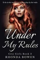 Under My Rules ebook by Rhonda Bowen
